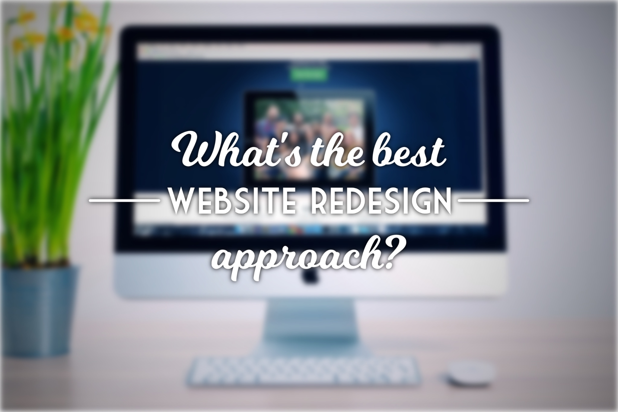 What's the best website redesign approach?